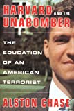 Harvard and the Unabomber, Alston Chase, 0393020029