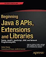 Beginning Java 8 APIs, Extensions and Libraries Front Cover
