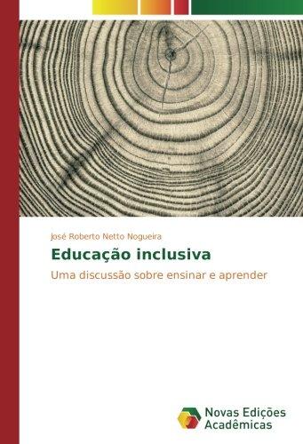 Educação inclusiva: Uma discussão sobre ensinar e aprender (Portuguese Edition) pdf