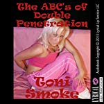 The ABC's of Double Penetration: A Double Team Sex with Strangers   Toni Smoke
