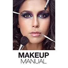 Makeup Manual For The Everyday Women: Look And Feel Your Best (How To Create Basic And Dramatic Looks In A Way That Is Pretty And Modern)