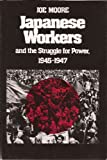 Japanese Workers and the Struggle for Power, 1945-1947, Joe B. Moore, 0299093204