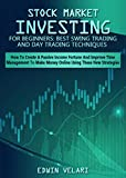 STOCK MARKET INVESTING FOR BEGINNERS: BEST SWING TRADING AND DAY TRADING TECHNIQUES: HOW TO CREATE A PASSIVE INCOME FORTUNE AND IMPROVE TIME MANAGEMENT TO MAKE MONEY ONLINE USING THESE NEW STRATEGIES