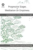 This is a new edition. Updated in 2016 by Lama Shenpen Hookham. Progressive stages of meditation on emptiness (Tib. stong nyid sgom rim) is a series of meditation practices on a particular aspect of the Buddha's teachings. The idea is that by beginni...