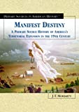 img - for Manifest Destiny: A Primary Source History of America's Territorial Expansion in the 19th Century (Primary Sources in American History) by Jesse Jarnow (2005-01-01) book / textbook / text book