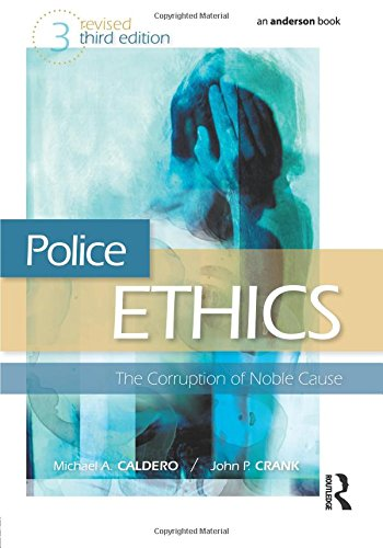 Police Ethics, Third Edition: The Corruption of Noble Cause