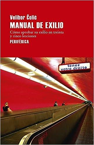 Manual de exilio: Cómo aprobar su exilio en treinta y cinco lecciones Largo Recorrido: Amazon.es: Velibor Colic, Laura Salas Rodríguez: Libros