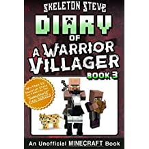 Diary of a Minecraft Warrior Villager - Book 3: Unofficial Minecraft Books for Kids, Teens, & Nerds - Adventure Fan Fiction Diary Series (Skeleton Steve ... - The Warrior Villager Adventure)
