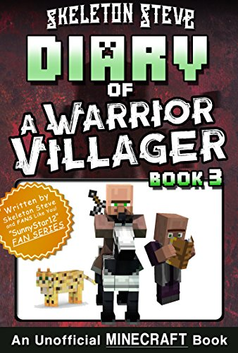(Diary of a Minecraft Warrior Villager - Book 3: Unofficial Minecraft Books for Kids, Teens, & Nerds - Adventure Fan Fiction Diary Series (Skeleton Steve ... - The Warrior Villager Adventure))