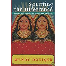 Splitting the Difference: Gender and Myth in Ancient Greece and India (Jordan Lectures in Comparative Religion, 1996-1997 : School of Oriental and African Studies University of London)