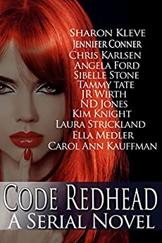 Code Redhead - A Serial Novel by [Kleve, Sharon, Conner, Jennifer, Karlsen, Chris, Ford, Angela, Tate, Tammy, Kauffman, Carol Ann, Wirth, J.R., Ella Medler , Kim Knight, Sibelle Stone, N.D. Jones , Laura Strickland]