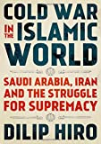 "Dilip Hiro, ""Cold War in the Islamic World: Saudi Arabia, Iran and the Struggle for Supremacy"" (Oxford UP, 2019)"