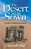 Front cover for the book The Desert and the Sown by Gertrude Bell