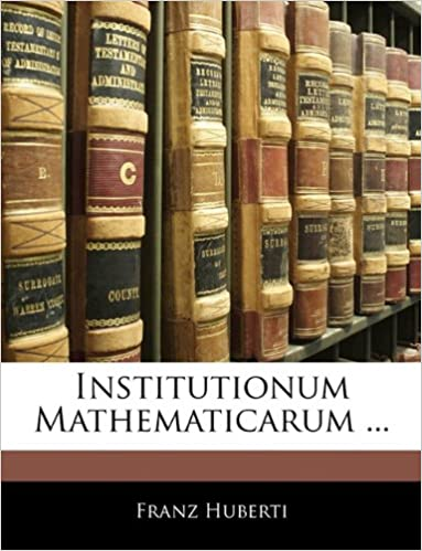 Institutionum Mathematicarum ...