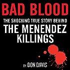 Bad Blood: The Shocking True Story Behind the Menendez Killings Hörbuch von Don Davis Gesprochen von: Adam Verner