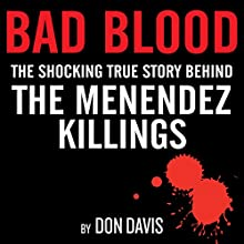 Bad Blood: The Shocking True Story Behind the Menendez Killings Audiobook by Don Davis Narrated by Adam Verner