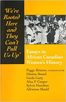 we re rooted here and they can t pull us up essays in african  we re rooted here and they can t pull us up essays in african canadian women s history