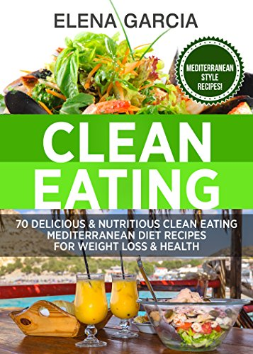 Amazon clean eating 70 delicious and nutritious clean eating clean eating 70 delicious and nutritious clean eating mediterranean diet recipes for weight loss and forumfinder Gallery