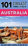 Australia Travel Guide: 101 Coolest Things to Do in Australia (Backpacking Australia, Budget Travel Australia, Melbourne, Sydney, Perth, Tasmania, Adelaide)