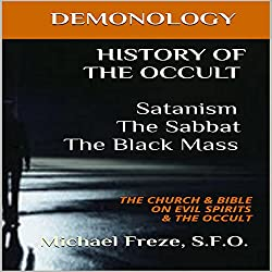 History of the Occult: Satanism, the Sabbat, the Black Mass: The Church & Bible on Evil Spirits & the Occult