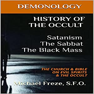 History of the Occult: Satanism, the Sabbat, the Black Mass: The Church & Bible on Evil Spirits & the Occult Hörbuch