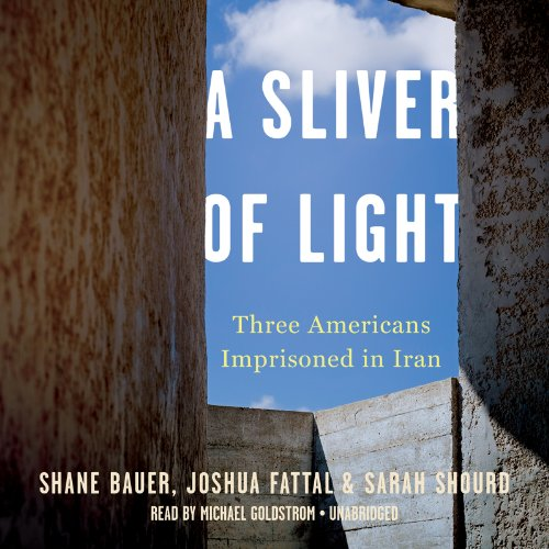 A Sliver of Light: Three Americans Imprisoned in Iran by Blackstone Audio, Inc.