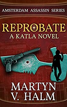 Reprobate - A Katla Novel (Amsterdam Assassin Series Book 1) by [Halm, Martyn V.]