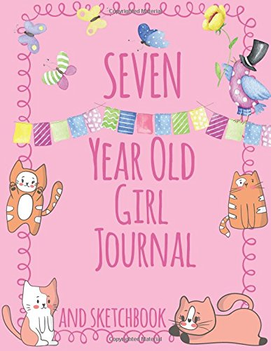 Seven Year Old Girl Journal and Sketchbook: Cute Journal and Sketchbook for 7 Year Old Girls with Cats and Butterflies; 7 Year Old Girl Birthday Gift