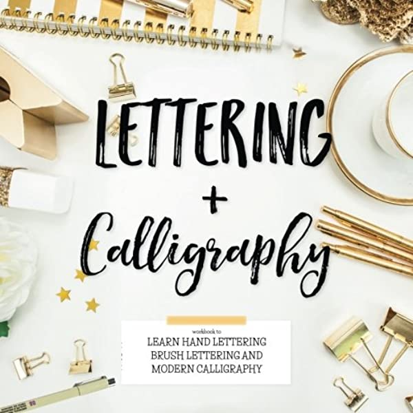 Lettering Calligraphy Workbook To Learn Hand Lettering Brush Lettering And More Lettering Modern Calligraphy Kate Lily 9781948652049 Amazon Com Books