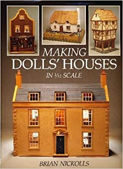 Making Dolls' Houses: In 1/12 Scale (A David and Charles craft book)