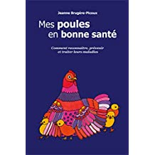 Mes poules en bonne santé: Comment reconnaître, prévenir et traiter leurs maladies (French Edition)
