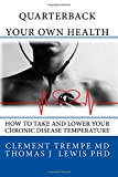 img - for Quarterback Your Own Health: How to Take and Lower Your Chronic Disease Temperature book / textbook / text book