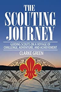 The Scouting Journey: Guiding Scouts to challenge, adventure and achievement by Clarke Green (2013-08-27)