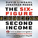 The Six Figure Second Income: How to Start and Grow a Successful Online Business Without Quitting Your Day Job Audiobook by David Lindahl, Jonathan Rozek Narrated by David Lindahl, Jonathan Rozek