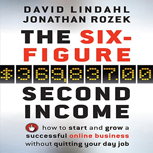 The Six Figure Second Income: How to Start and Grow a Successful Online Business Without Quitting Your Day Job Audiobook [Free Download by Trial] thumbnail