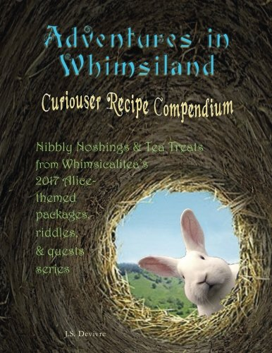 Adventures in Whimsiland - Curiouser Recipe Compendium by J.S. Devivre