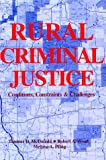 Rural Criminal Justice : Conditions, Constraints, and Challenges, Thomas D. McDonald, Robert A. Wood, Melissa A. Pflug, 1879215292