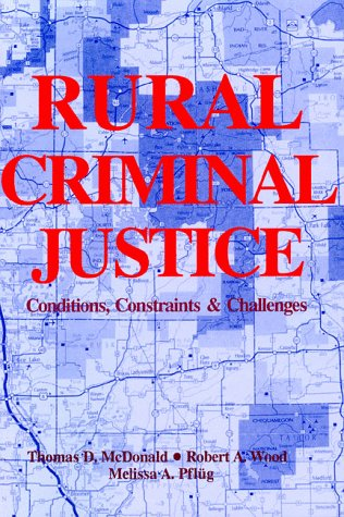 Rural Criminal Justice: Conditions, Constraints and Challenges