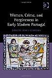 Women Crime and Forgiveness in Early Modern Portugal, Abreu-Ferreira, Darlene, 1472442318