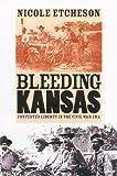 Bleeding Kansas, Nicole Etcheson, 0700612874
