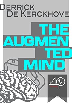 The Augmented Mind (the stupid ones are those who do not use Google) by [de Kerckhove, Derrick]