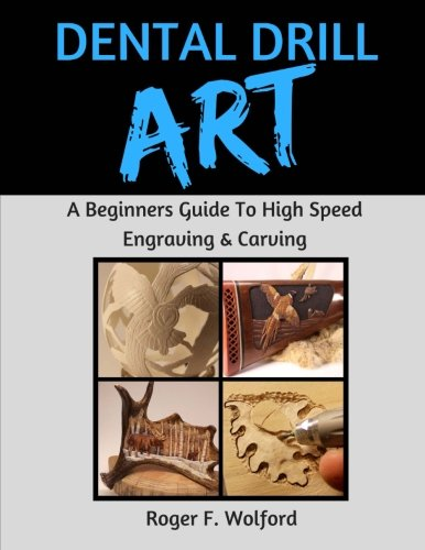 Gourd Carving - Dental Drill Art: A Beginners Guide to High Speed Engraving & Carving