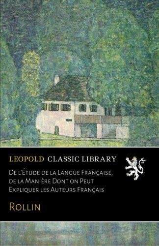De l'Étude de la Langue Française, de la Manière Dont on Peut Expliquer les Auteurs Français (French Edition)