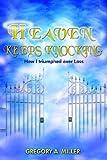 Heaven Keeps Knocking, Gregory A. Miller, 1420857819