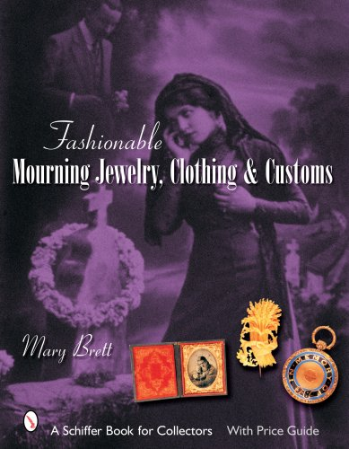 Fashionable Mourning Jewelry, Clothing, & Customs (Schiffer Book for Collectors with Price ()