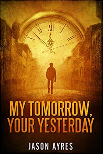 Yesterday Seems To Have Been My Day For >> My Tomorrow Your Yesterday Second Chances Jason Ayres