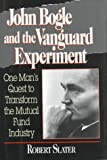 The Vanguard Experiment : John Bogle's Quest to Transform the Mutual Fund Industry, Slater, Robert, 0786305592