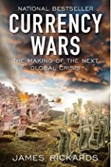 Currency Wars: The Making of the Next Global Crisis 1st (first) Edition by Rickards, James published by Portfolio Hardcover (2011) Paperback