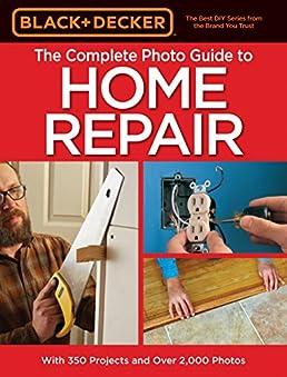 black decker the complete photo guide to home repair 4th edition rh amazon com