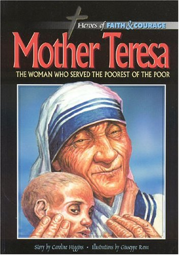 Mother Teresa,: The Woman Who Served the Poorest of the Poor (Heroes of Faith and Courage)